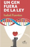 """Portada del libro """"Un gen fuera de la ley"""", de Isabel Fuentes."""